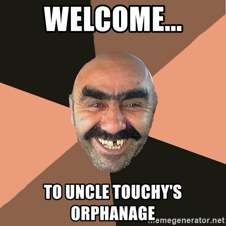 Provincial Man - Welcome... to uncle touchy's orphanage