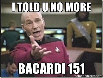 star trek wtf - I TOLD U NO MORE  BACARDI 151