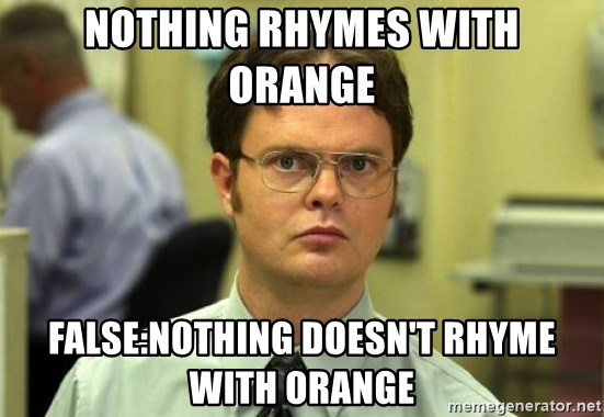 Dwight Meme - Nothing rhymes with orange false:nothing doesn't rhyme with orange