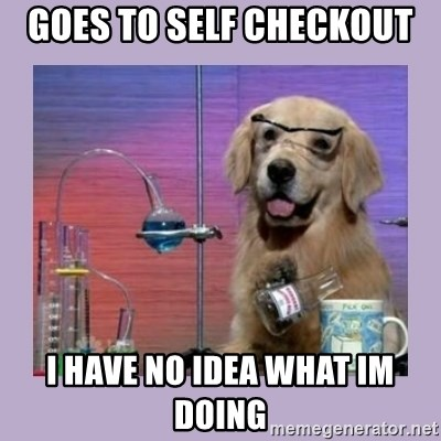 Dog Scientist - goes to self checkout  i have no idea what im doing