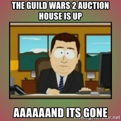 aaaand its gone - The Guild Wars 2 Auction house is up aaaaaand its gone