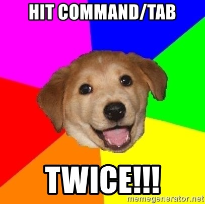 Advice Dog - hit COMmand/tab twice!!!