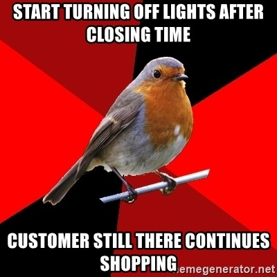 Retail Robin - start turning off lights after closing time customer still there continues shopping