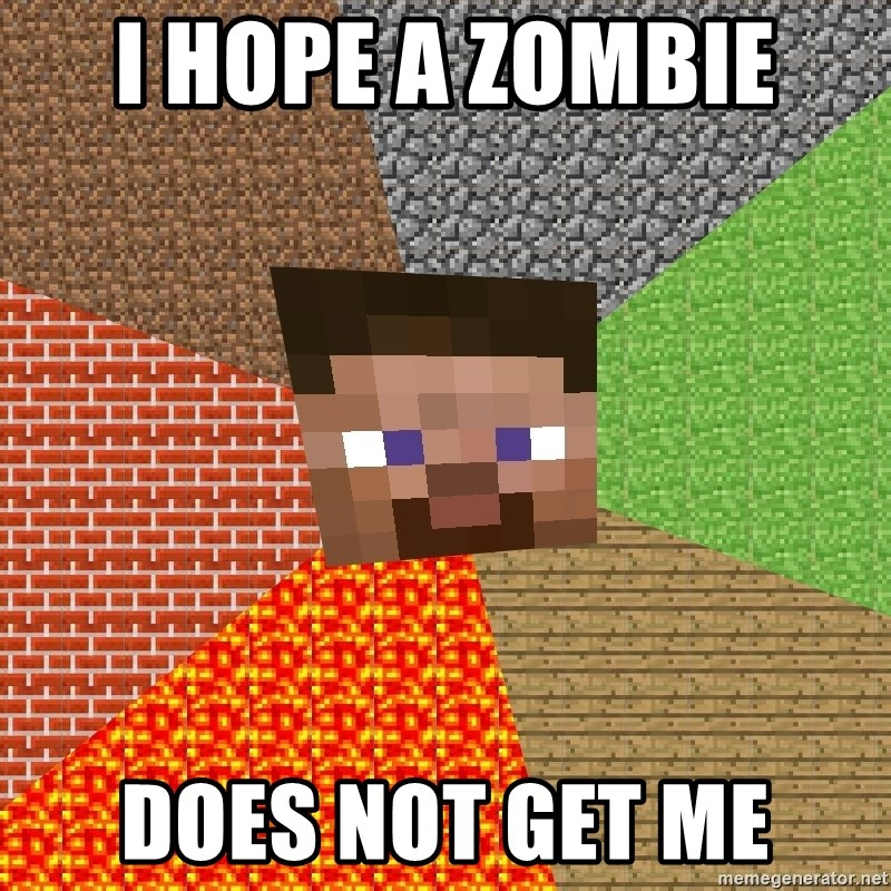 Minecraft Guy - I HOPE A ZOMBIE  DOES NOT GET ME