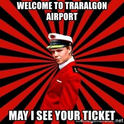 cap art - WELCOME TO TRARALGON AIRPORT MAY I SEE YOUR TICKET