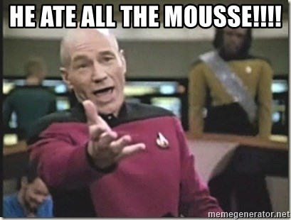 star trek wtf - HE ATE ALL THE MOUSSE!!!!