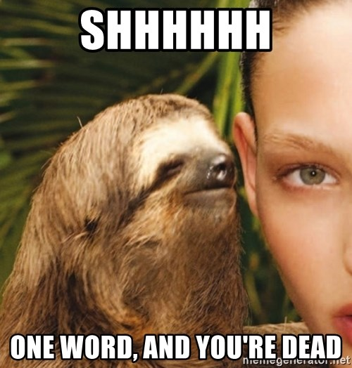 The Rape Sloth - shhhhhh one word, and you're dead
