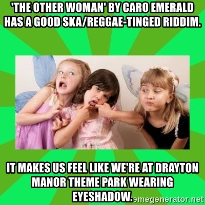 CARO EMERALD, WALDECK AND MISS 600 - 'the other woman' by caro emerald has a good ska/reggae-tinged riddim. it makes us feel like we're at drayton manor theme park wearing eyeshadow.