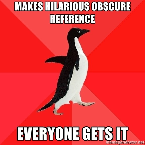 Socially Awesome Penguin - mAKES HILARIOUS OBSCURE REFERENCE EVERYONE GETS IT