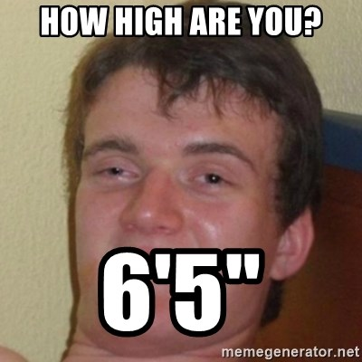 """10guy - How high are you? 6'5"""""""