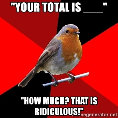 """Retail Robin - """"Your total is ___"""" """"HOW MUCH? THAT IS RIDICULOUS!"""""""