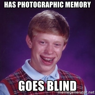 Bad Luck Brian - Has photographic memory goes blind