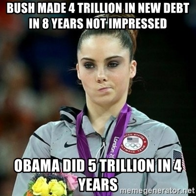 Not Impressed McKayla - Bush made 4 trillion in new debt in 8 years not impressed  Obama did 5 trillion in 4 years