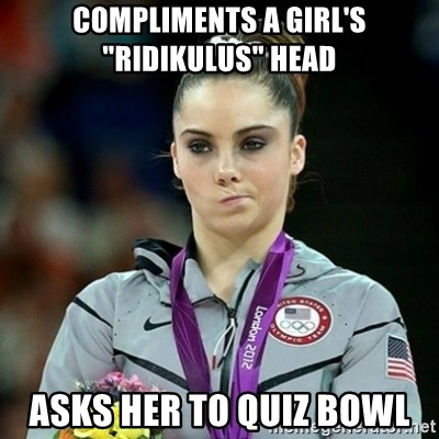"""Not Impressed McKayla - Compliments a girl's """"RIDIKULUS"""" HEAD asks her to quiz bowl"""