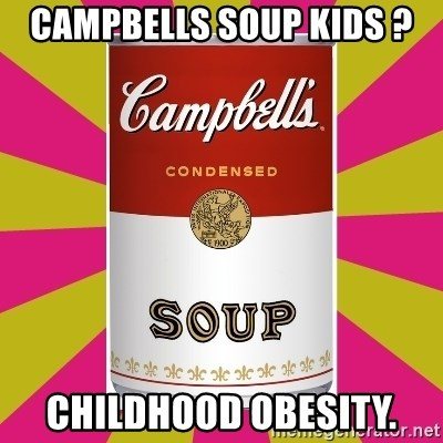 College Campbells Soup Can - campbells soup kids ? childhood obesity.