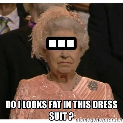 Unimpressed Queen - ... DO I LOOKS FAT IN THIS DRESS SUIT ?