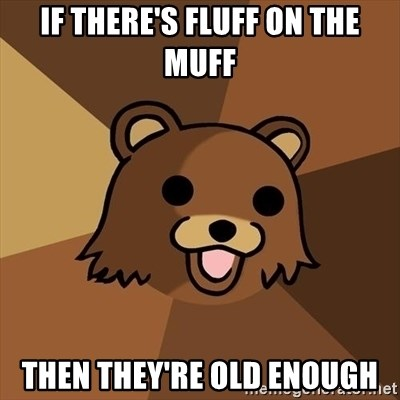 Pedobear - If there's fluff on the muff Then they're old enough