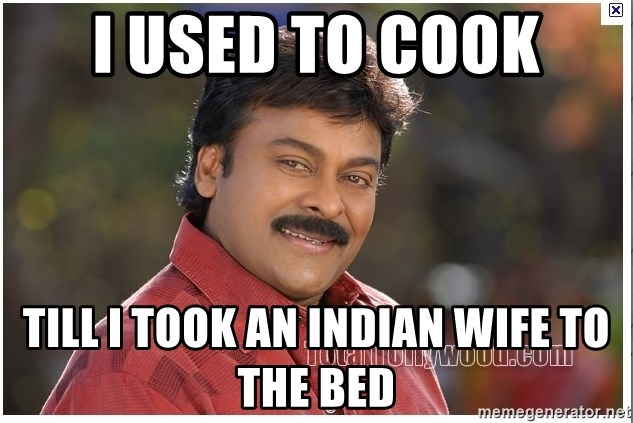 Typical Indian guy - i Used to cook till i took an indian wife to the bed