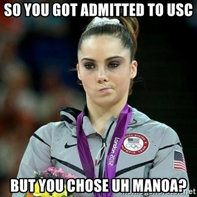 Not Impressed McKayla - so you got admitted to USC But you chose UH MANOA?