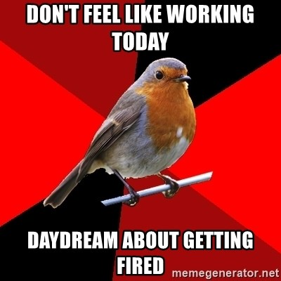Retail Robin - don't feel like working today daydream about getting fired