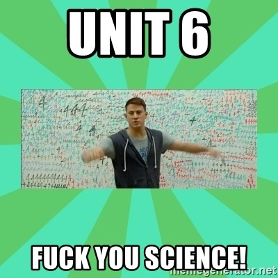 Fuck You Science! - Unit 6 Fuck you Science!