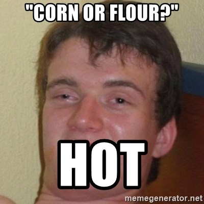 "10guy - ""corn or flour?"" hot"