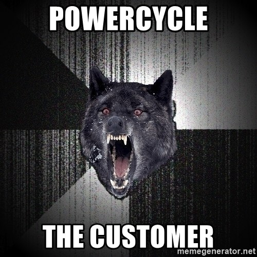 Insanity Wolf - POWERCYCLE THE CUSTOMER