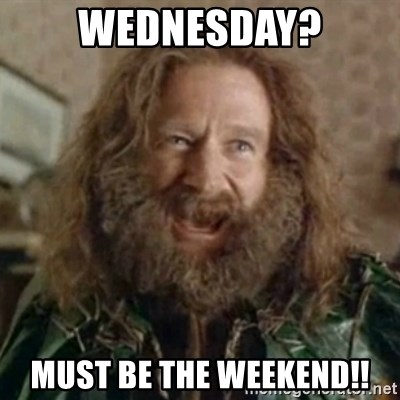 What Year - Wednesday? must be the weekend!!