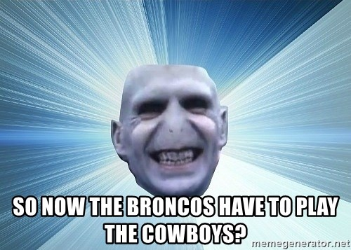 vold - so now the broncos have to play the cowboys?