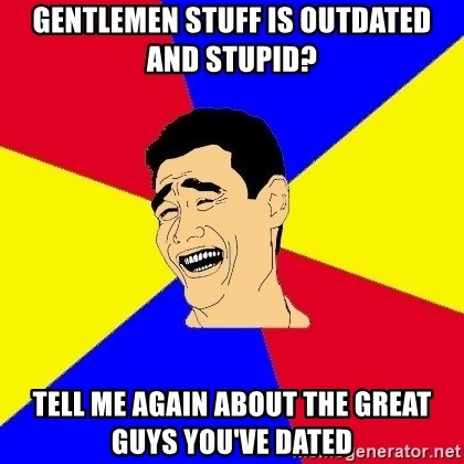 journalist - gentlemen stuff is outdated and stupid? tell me again about the great guys you've dated