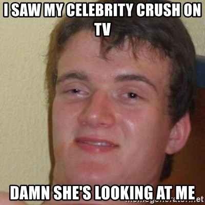 really high guy - i saw my celebrity crush on tv damn she's looking at me