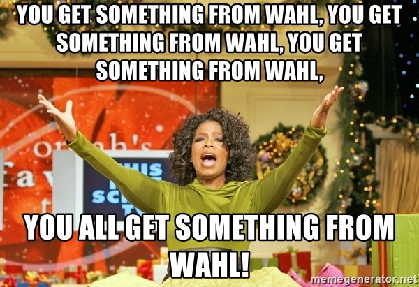 Oprah Gives Away Stuff - you get something from wahl, you get something from wahl, you get something from wahl, You all get something from wahl!