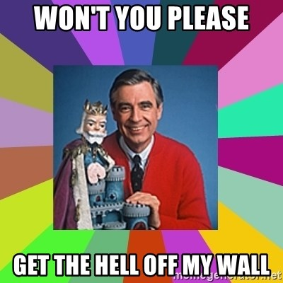 mr rogers  - Won't you please  get the hell off my wall