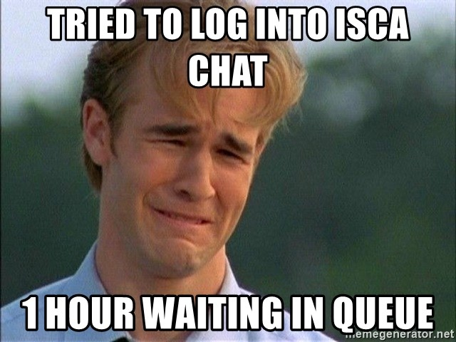 Dawson Crying - Tried to log into ISCA Chat 1 hour waiting in queue