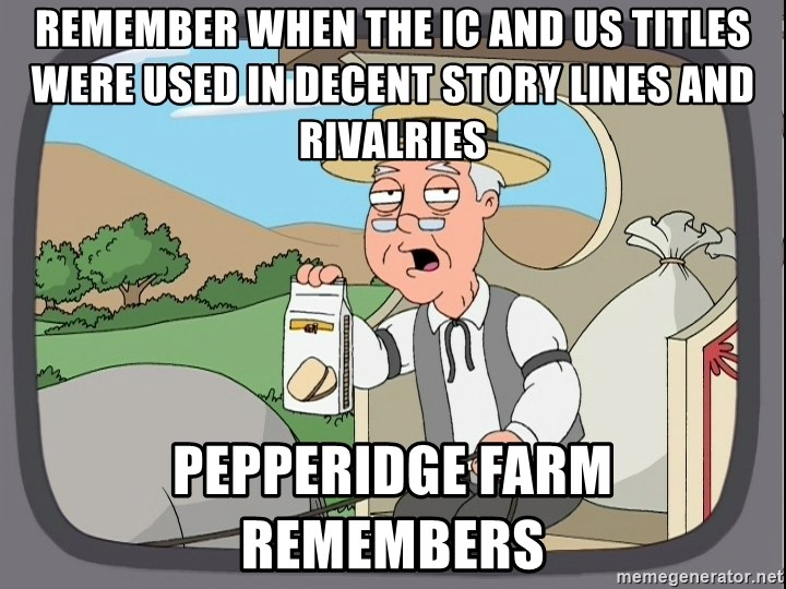 Family Guy Pepperidge Farm - Remember when the ic and us titles were used in decent STORY LINES and RIVALRIES Pepperidge Farm    REMEMBERS