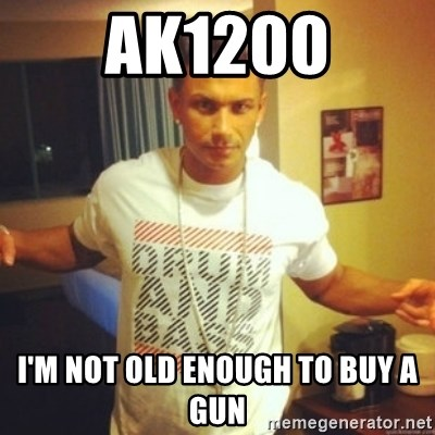 Drum And Bass Guy - AK1200 I'm not old enough to buy a gun