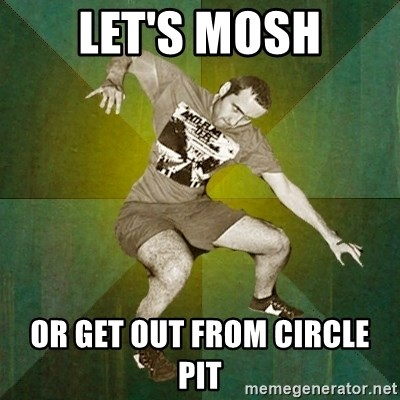 Progressive Mosh Guy - LET'S MOSH or get out from circle pit