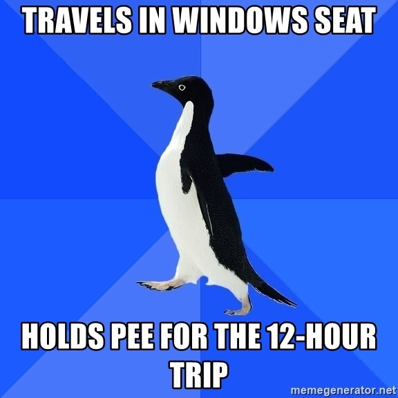 Socially Awkward Penguin - Travels in windows seat holds pee for the 12-hour trip