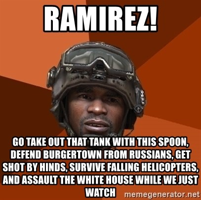 Ramirez do something - RAMIREZ! GO TAKE OUT THAT TANK WITH THIS SPOON, DEFEND BURGERTOWN FROM RUSSIANS, Get SHOT BY HINDS, SURVIVE FALLING HELICOPTERS, AND ASSAULT THE WHITE HOUSE WHILE WE JUST WATCH