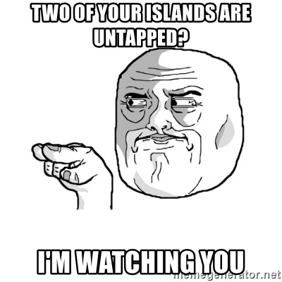 i'm watching you meme - two of your islands are untapped? I'm watching you