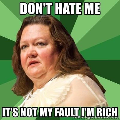 Dumb Whore Gina Rinehart - don't hate me it's not my fault i'm rich