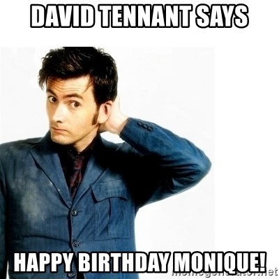 Doctor Who - David tEnnAnt says Happy biRthday Monique!