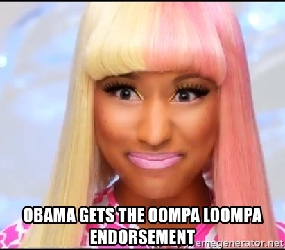 NICKI MINAJ - Obama gets the oompa loompa endorsement