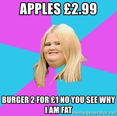Fat Girl - apples £2.99 burger 2 for £1 no you see why i am fat