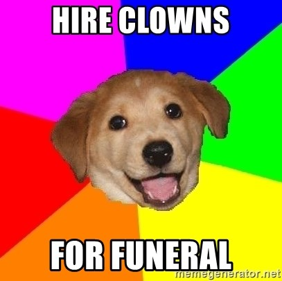Advice Dog - hire clowns for funeral