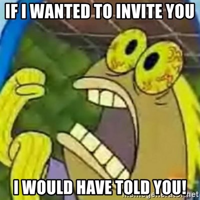 spongebob chocolate guy - if i wanted to invite you i would have told you!