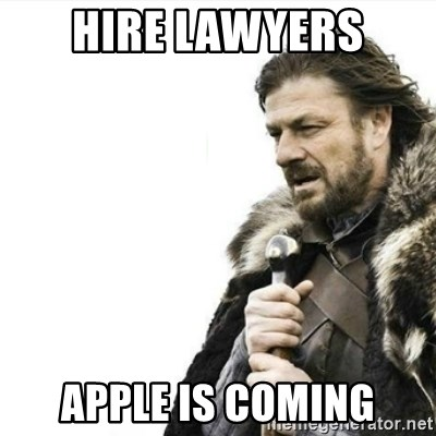 Prepare yourself - hire lawyers apple is coming