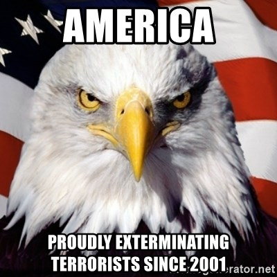 Freedom Eagle  - America Proudly exterminating terrorists since 2001