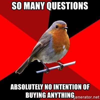 Retail Robin - so many questions absolutely no intention of buying anything