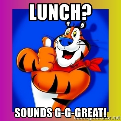 Tony The Tiger - Lunch? Sounds G-G-Great!